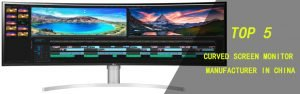 TOP 5 curved screen monitor manufacturer in China